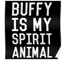 Buffy is my Spirit Animal_White Poster