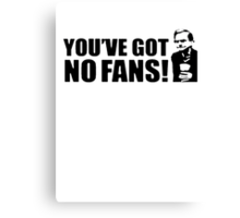 You've Got No Fans (Wealdstone Raider) Canvas Print