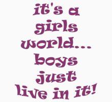 It's a girls world.... by Jess Fleming