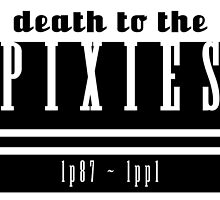 Death to the Pixies by hunkygory