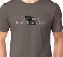Your a Giant Black Cat Unisex T-Shirt
