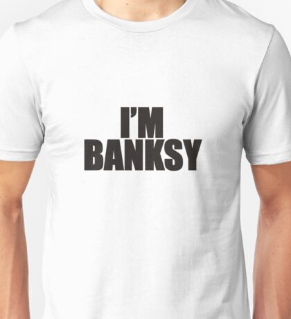 I'M BANKSY TOO Unisex T-Shirt