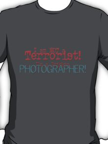 I am not a Terrorist -- I'm a frickin' Photographer! T-Shirt