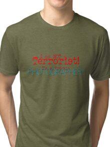I am not a Terrorist -- I'm a frickin' Photographer! Tri-blend T-Shirt