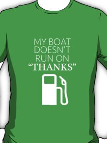 "My Boat Doesn't Run on ""THANKS"" T-Shirt"