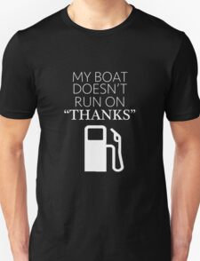 """My Boat Doesn't Run on """"THANKS"""" T-Shirt"""