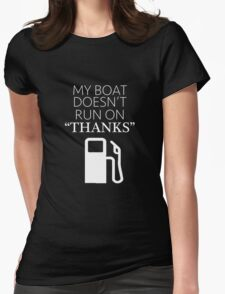 "My Boat Doesn't Run on ""THANKS"" Womens Fitted T-Shirt"