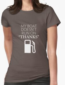 """My Boat Doesn't Run on """"THANKS"""" Womens Fitted T-Shirt"""