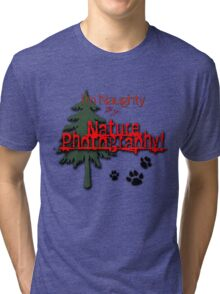 I'm Naughty by Nature Photography! Tri-blend T-Shirt