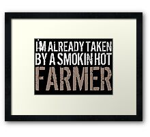 Funny 'I'm Already Taken By a Smokin' Hot Farmer' T-Shirt and Accessories Framed Print