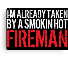 Funny 'I'm Already Taken By a Smokin' Hot Fireman' T-Shirt and Accessories Canvas Print
