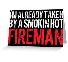 Funny 'I'm Already Taken By a Smokin' Hot Fireman' T-Shirt and Accessories Greeting Card