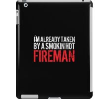 Funny 'I'm Already Taken By a Smokin' Hot Fireman' T-Shirt and Accessories iPad Case/Skin
