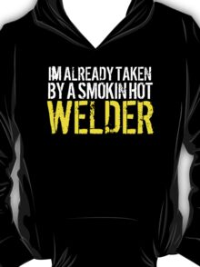 Funny 'I'm Already Taken By a Smokin' Hot Welder' T-Shirt and Accessories T-Shirt