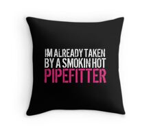 Funny 'I'm Already Taken By a Smokin' Hot Pipefitter' T-Shirt and Accessories Throw Pillow