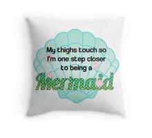 My thighs touch so I'm closer to being a mermaid Throw Pillow