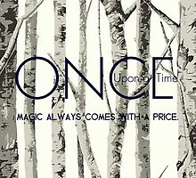 "Once Upon a Time (OUAT) - ""Magic Always Comes with a Price."" by CanisPicta"