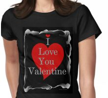 I LOVE YOU VALENTINE Womens Fitted T-Shirt
