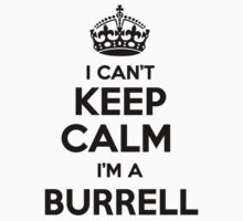 I cant keep calm Im a BURRELL by icant