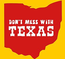Don't Mess With Texas (Ohio???) by amorphia