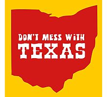 Don't Mess With Texas (Ohio???) Photographic Print
