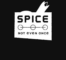 Spice, not even once Unisex T-Shirt