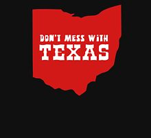 Don't Mess With Texas (Ohio???) Unisex T-Shirt