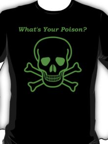 What's Your Poison? T-Shirt