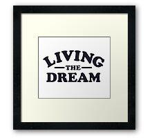 Living the Dream Framed Print
