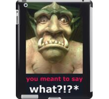 you meant to say what?! iPad Case/Skin