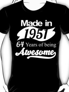 Made in 1951... 64 Years of being Awesome T-Shirt