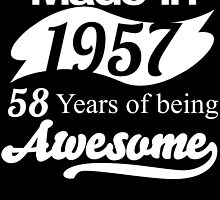 Made in 1957... 58 Years of being Awesome by birthdaytees