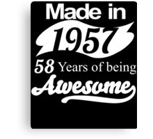 Made in 1957... 58 Years of being Awesome Canvas Print