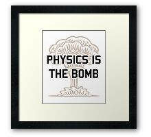 Physics is the Nuclear Bomb Framed Print