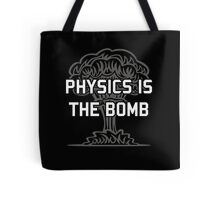 Physics is the Nuclear Bomb Tote Bag