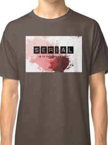 For addicts of the Serial podcast Classic T-Shirt