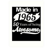 Made in 1965... 50 Years of being Awesome Art Print