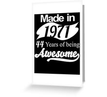 Made in 1971... 44 Years of being Awesome Greeting Card