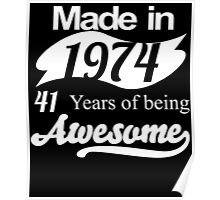 Made in 1974... 41 Years of being Awesome Poster