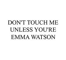 don't touch me unless you're emma watson by xcathy