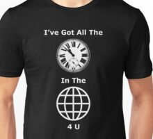 All The Time In The World 4 U Unisex T-Shirt