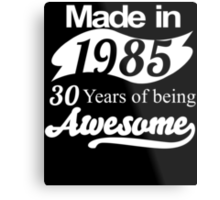 Made in 1985... 30 Years of being Awesome Metal Print
