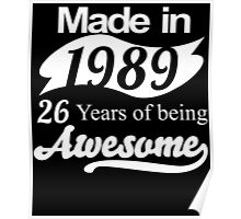 Made in 1989... 26 Years of being Awesome Poster