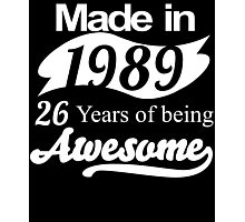 Made in 1989... 26 Years of being Awesome Photographic Print