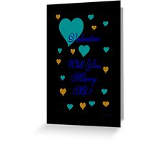 VALENTINE , WILL YOU MARRY ME Greeting Card