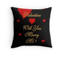 VALENTINE , WILL YOU MARRY ME Throw Pillow
