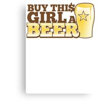 Buy this GIRL a BEER! with $ Canvas Print