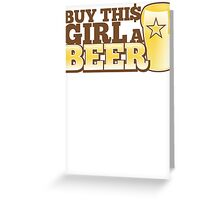 Buy this GIRL a BEER! with $ Greeting Card