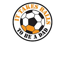 It takes BALLS to be a dad soccer football ball  Photographic Print