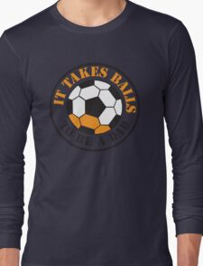 It takes BALLS to be a dad soccer football ball  Long Sleeve T-Shirt
